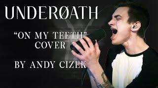 "Underoath ""On My Teeth"" VOCAL COVER"