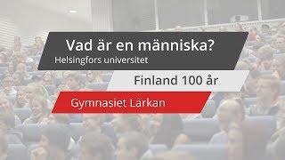 Vad är en människa? - Helsingfors universitet - Finland 100 år