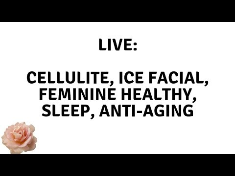 CELLULITE, ICE FACIAL, FEMININE HEALTH, BEAUTY SLEEP, KP, LIFESTYLE :  LIVE - Elle Leary Artistry