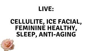 CELLULITE, ICE FACIAL, FEMININE HEALTH, BEAUTY SLEEP, KP, LIFESTYLE :  LIVE - Elle Leary Artistry