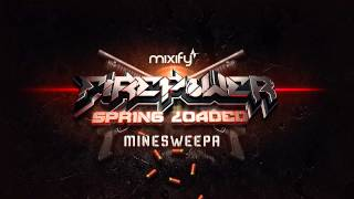 Mixify Presents Firepower Spring Loaded - Minesweepa 2017 Video