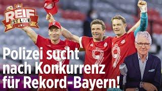 Rekord-Bayern: Polizei fahndet nach Bundesliga-Konkurrenz | Reif ist Live