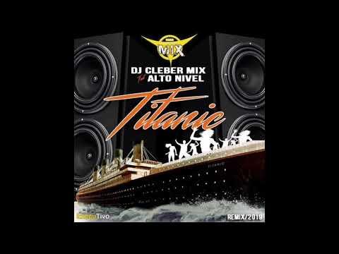 Dj Cleber Mix Feat. Alto Nivel - Titanic (Remix 2019)