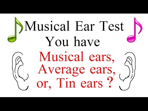 MUSICAL EAR TEST : You Have Musical Ears, Average Ears, Or Tin Ears?