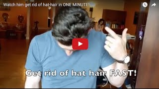 Watch him get rid of hat-hair in ONE MINUTE!
