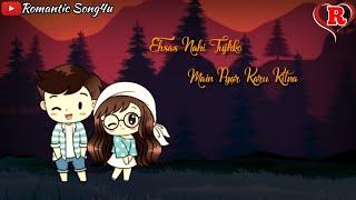 Ehsas Nahi Tujhko Main Pyar Karu Kitna 😍😍 New WhatsApp Status Video | Romantic Song4u 😘😘