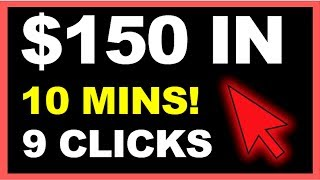 Make $150 Under 10 Mins With ONLY 9 Clicks (How To Make Money Online!)