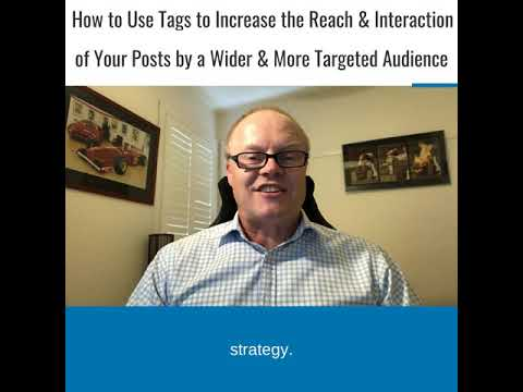 How to use Tags to Increase the Reach & Interaction of Your Posts by a Wider, More Targeted Audience