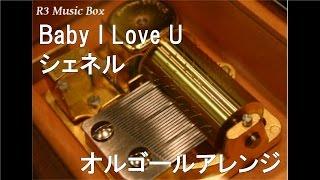 Baby I Love U(オルゴールVer.)/Che'Nelleの動画