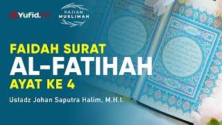 Faidah Surat al Fatihah Ayat ke 4 - Ustadz Johan Saputra Halim, M.H.I. - Kajian Muslimah