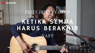 Ketika Semuanya Harus Berakhir - Naff ( Felix Irwan Cover )