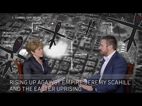 Rising up Against Empire: Jeremy Scahill and the Easter Rising