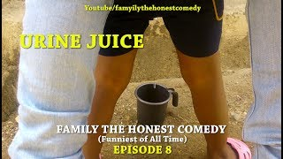 URINE JUICE (Family The Honest Comedy)(Episode 8)