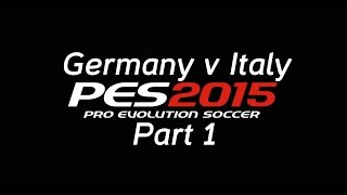 PES 2015 (1080p Direct Capture) Germany v Italy - Part 1