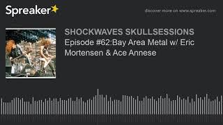 Episode #62:Bay Area Metal w/ Eric Mortensen & Ace Annese