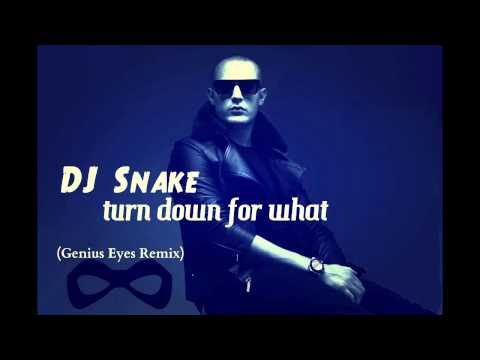 DJ Snake  - Turn Down for What (Remix by Genius Eyes)