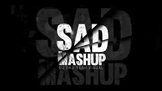 Sad Mashup 2020 | DJ BKS & YASH VISUAL | Best Bolly Punjabi Mashup 2020