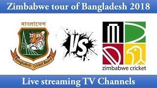 Bangladesh vs Zimbabwe 2018 live streaming TV channels   BAN vs ZIM LIVE
