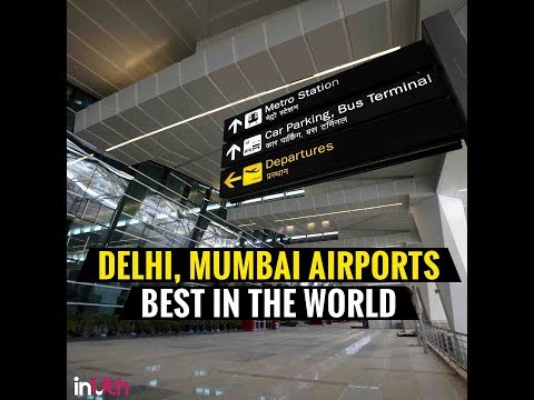 Delhi And Mumbai Now Have The Best Airports In The World