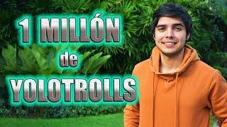 1 MILLÓN DE YOLOTROLLS - ESPECIAL 1 MILLÓN DE SUSCRIPTORES