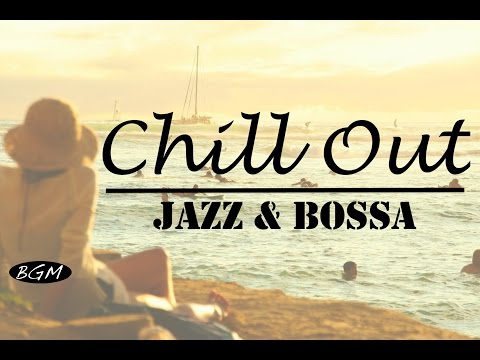【Chill Out Music� Music - Jazz & Bossa Nova - Relax Background Music