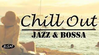 【Chill Out Music】Cafe Music - Jazz & Bossa Nova - Relax Background Music