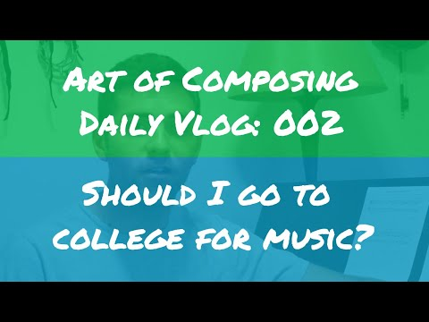 Should I go to college for music? - Art of Composing Daily Vlog: 002