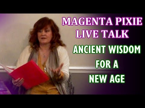 Ancient Wisdom For A New Age - Magenta Pixie Live Talk