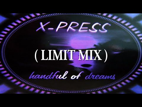 X-PRESS HANDFUL OF DREAMS  (LIMIT)  LYRICS