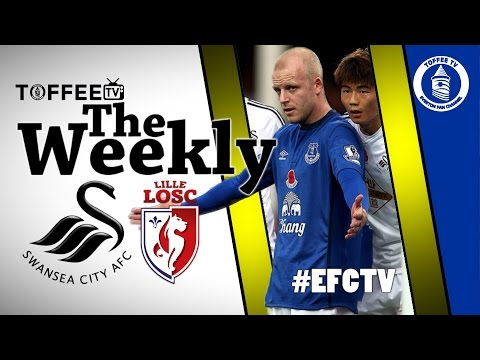 Toffee TV   The Weekly   Swansea City   Lille