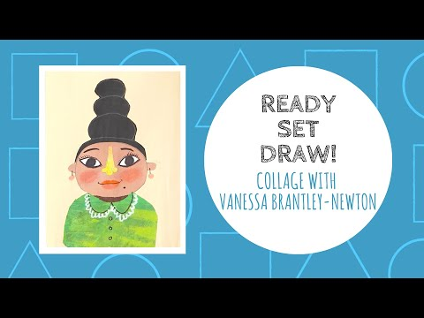Ready Set Draw! Vanessa Brantley-Newton  HOW TO MAKE A COLLAGE