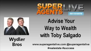 Advise Your Way to Wealth with Wydler Bros and Toby Salgado
