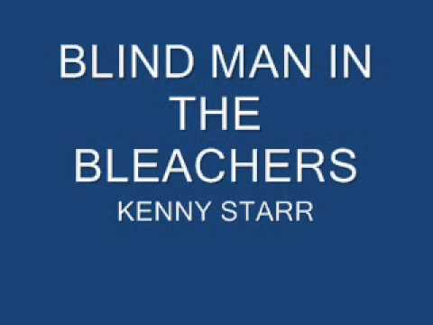BLIND MAN IN THE BLEACHERS BY KENNY STARR