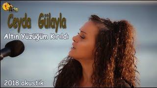 Скачать Ceyda Gülyayla Altın Yüzüğüm Kırıldı 2018 Akustik