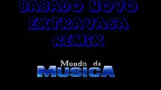 Babado Novo - Extravasa - RMX ((( Mundo da Musica )))