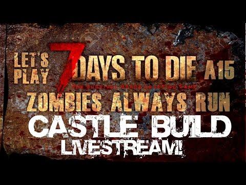 Let's Play 7 Days to Die - Alpha 15 (Always Run!) - Castle Building Livestream 8!