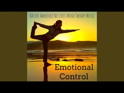 Emotional Control - Nature Ambience No Stress Mind Therapy Music for Deep Relaxation Spiritual Health with Calming New Age Instrumental Sounds