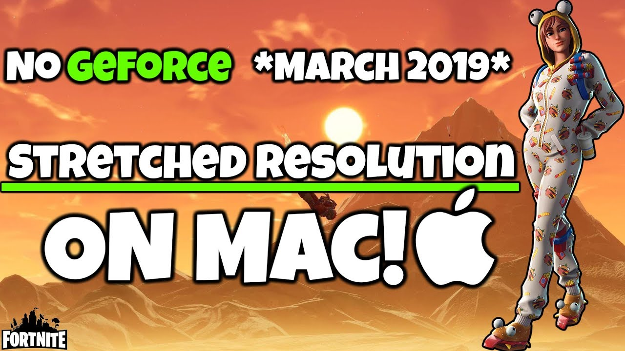 april 2019 fortnite stretched res on mac - how to play fortnite on mac 2019