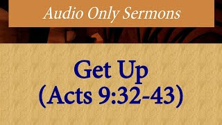 Audio Only Sermons - Get Up (Acts 9:32-43) - 03/08/2020
