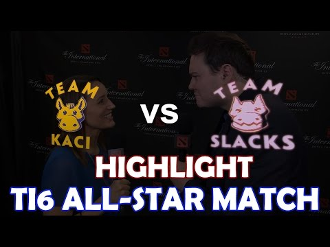 TI6 ALL-STAR Match Highlight | Team Kaci vs Team Slacks 10 v