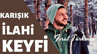 MUHTEŞEM KARIŞIK İLAHİLER (Fırat Türkmen)