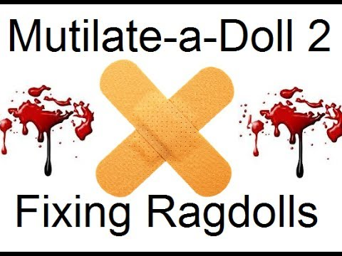 Mutilate-a-Doll 2: Fixing Ragdolls