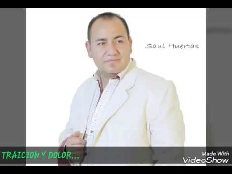 TRAICION Y DOLOR - SAUL HUERTAS