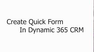 Create Quick Form In Dynamic 365 CRM