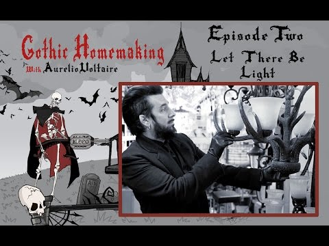Gothic Homemaking Episode Two - Let There Be Light
