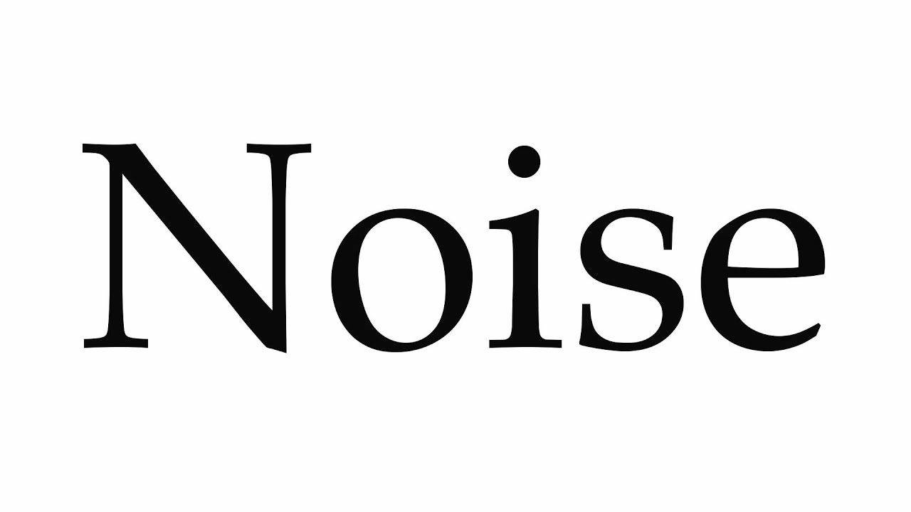 How to Pronounce Noise