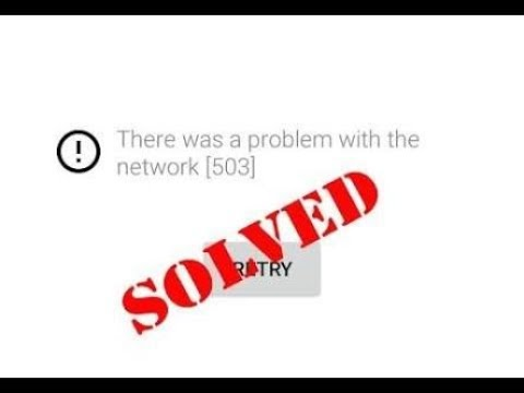 Fix There was a problem with the network[503]|YouTube App - YouTube