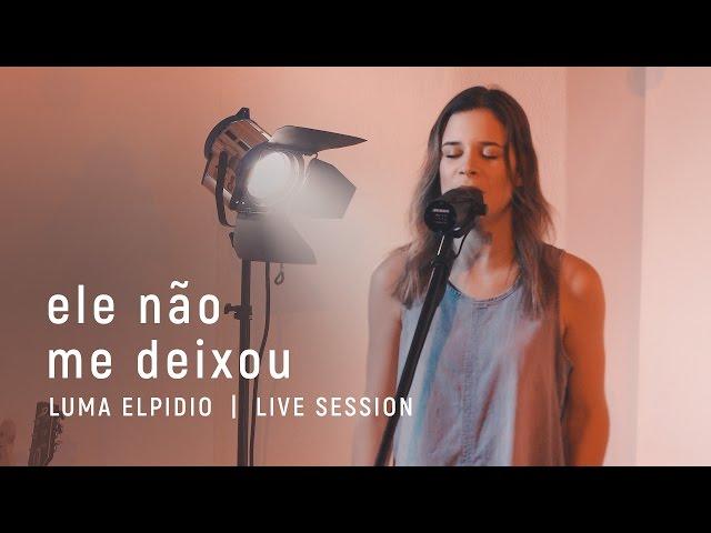 Ele Não Me Deixou  - Luma Elpidio | Live Session