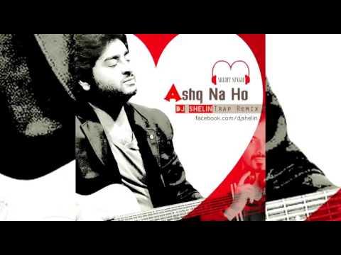 Ashq Na Ho Remix (Arijit Singh) Dj Shelin Trap Production