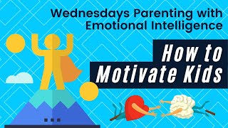 Ep. 5 Parenting with Emotional Intelligence: How to Motivate Kids